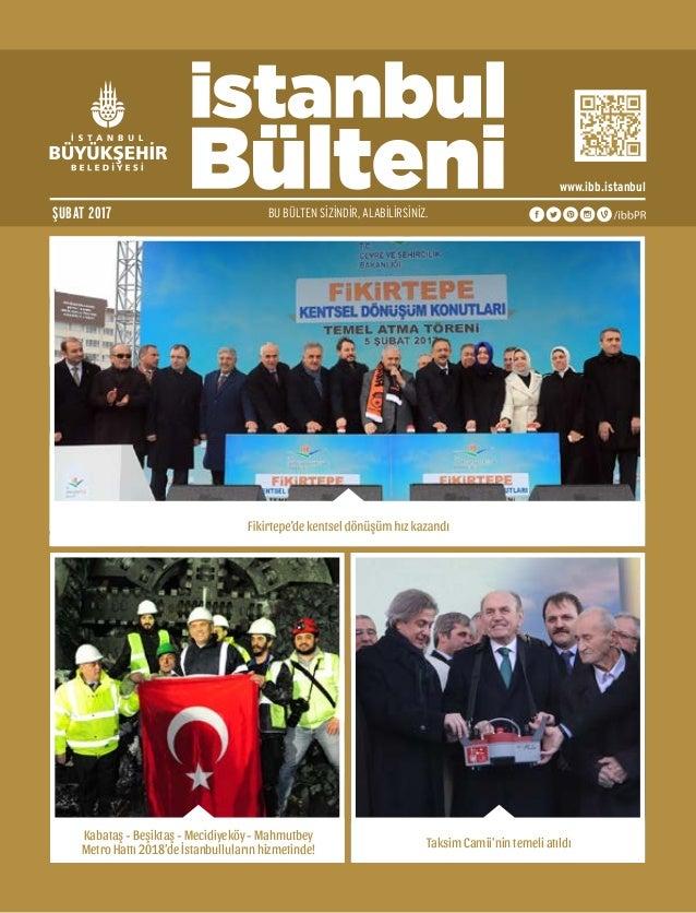 BU BÜLTEN SİZİNDİR, ALABİLİRSİNİZ.ŞUBAT 2017 www.ibb.istanbul Kabataş - Beşiktaş - Mecidiyeköy - Mahmutbey Metro Hattı 201...