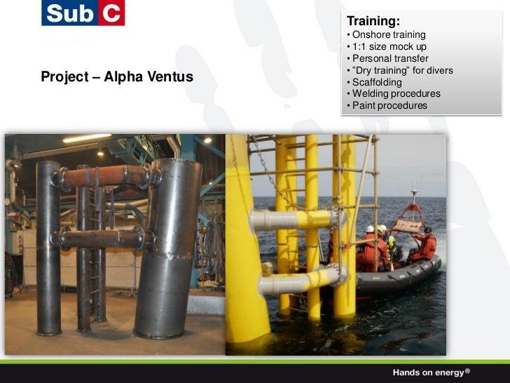 Training:                         • Onshore training                         • 1:1 size mock up                         • ...