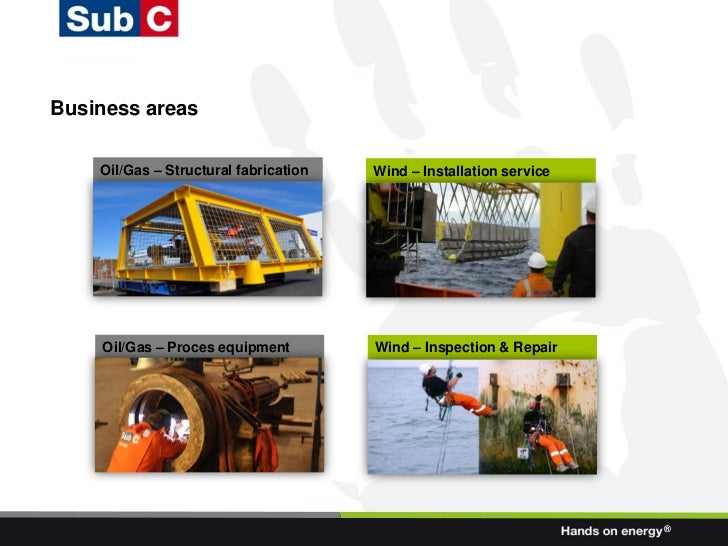 Business areas    Oil/Gas – Structural fabrication   Wind – Installation service    Oil/Gas – Proces equipment         Win...