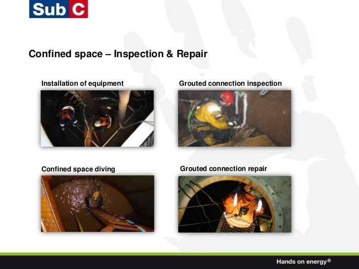 Confined space – Inspection & Repair  Installation of equipment   Grouted connection inspection  Confined space diving    ...