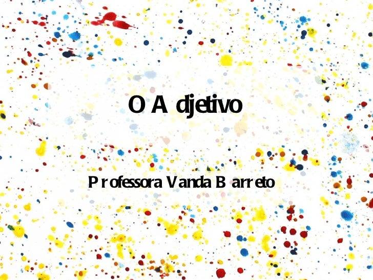 O Adjetivo Professora Vanda Barreto
