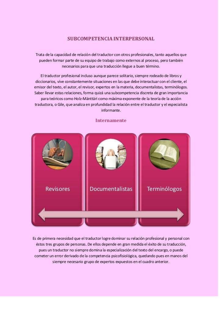 SUBCOMPETENCIA INTERPERSONAL Trata de la capacidad de relación del traductor con otros profesionales, tanto aquellos que  ...