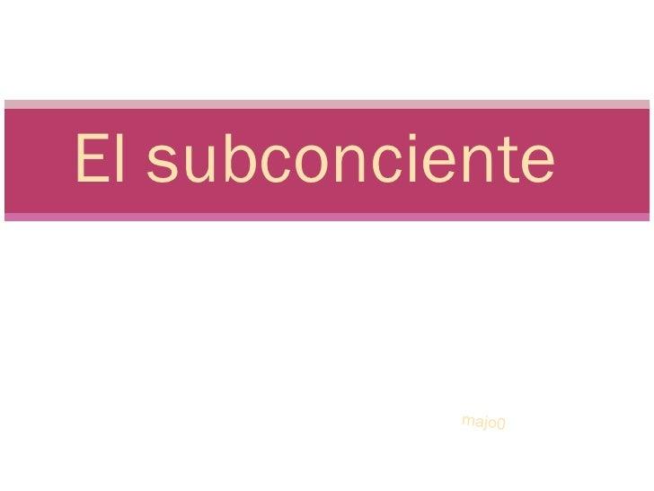 El subconciente               majo0