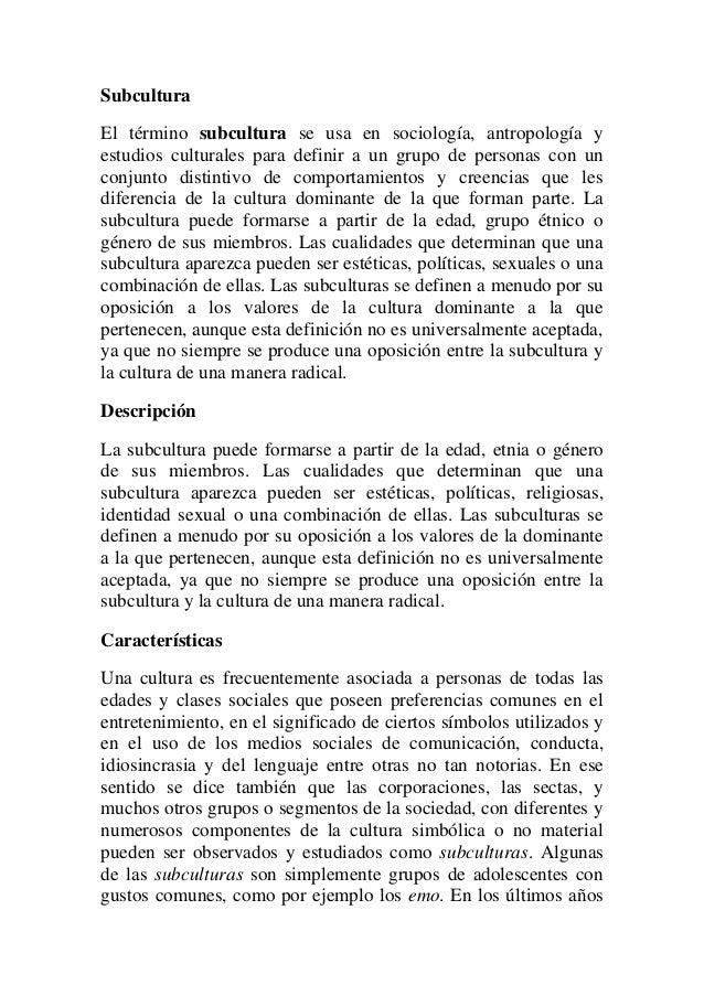 Subcultura El término subcultura se usa en sociología, antropología y estudios culturales para definir a un grupo de perso...