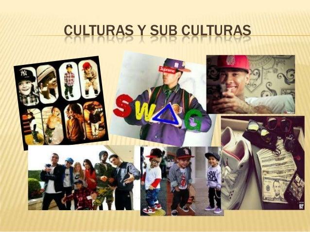 CULTURAS Y SUB CULTURAS