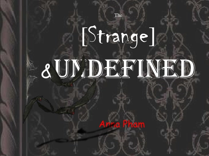 The[Strange]&Undefined<br />Anna Pham<br />