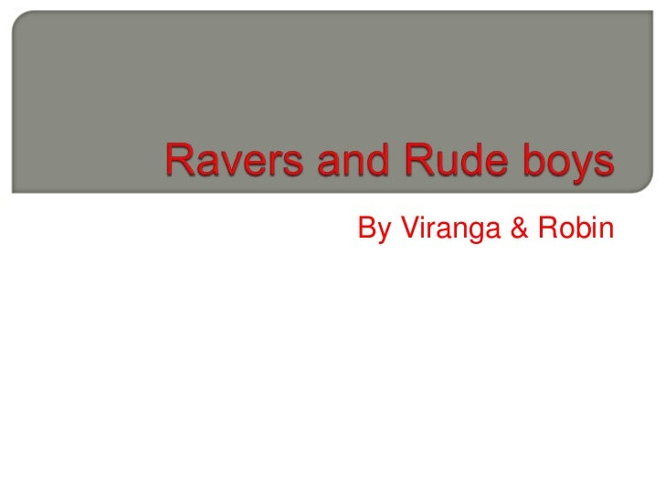 Ravers and Rude boys<br />By Viranga & Robin<br />
