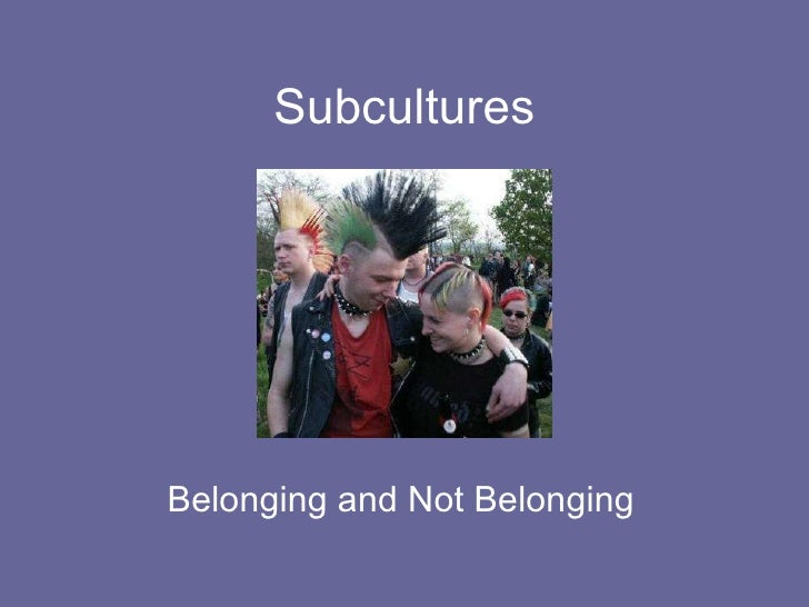 Subcultures Belonging and Not Belonging