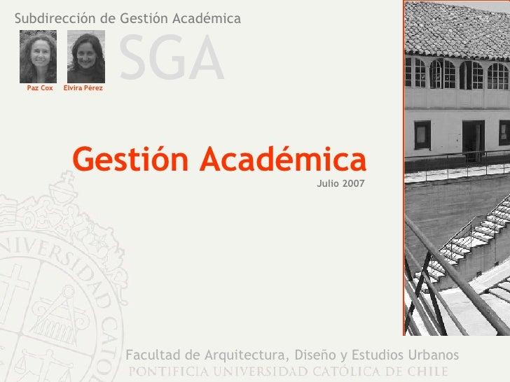 Facultad de Arquitectura, Diseño y Estudios Urbanos Subdirección de Gestión Académica Paz Cox Elvira Pérez Gestión Académi...