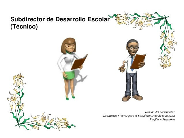 Subdirector de Desarrollo Escolar  (Técnico)  Tomado del documento :  Las nuevas Figuras para el Fortalecimiento de la Esc...