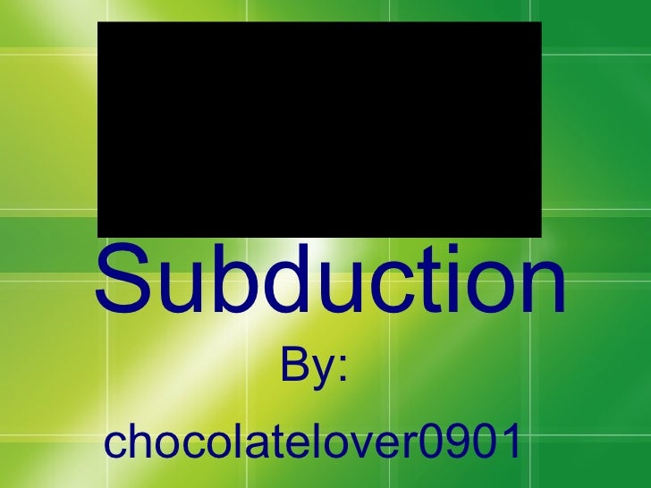 QuickTimeª and a     TIFF (Uncompressed) decompressor       are needed to see this picture.     Subduction              By...