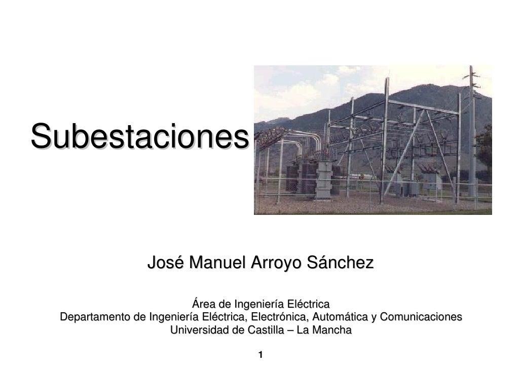Subestaciones                    José Manuel Arroyo Sánchez                            Área de Ingeniería Eléctrica  Depar...
