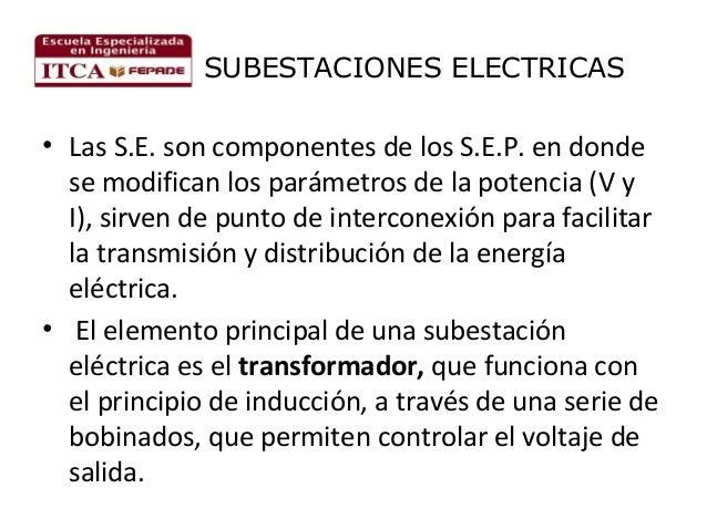 SUBESTACIONES ELECTRICAS  • Las S.E. son componentes de los S.E.P. en donde se modifican los parámetros de la potencia (V ...