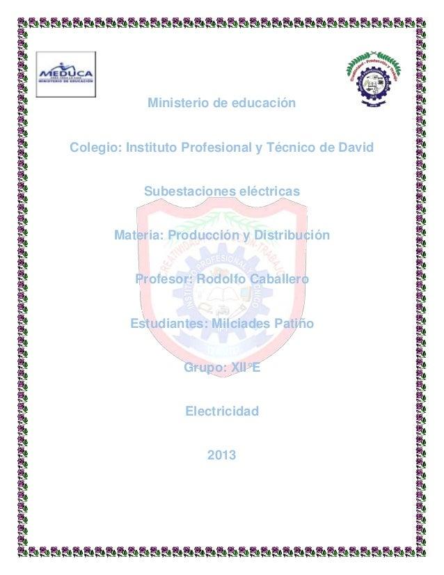 Ministerio de educación Colegio: Instituto Profesional y Técnico de David Subestaciones eléctricas Materia: Producción y D...