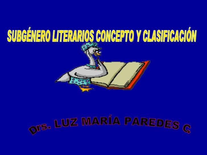 Drs. LUZ MARÍA PAREDES C. SUBGÉNERO LITERARIOS CONCEPTO Y CLASIFICACIÓN