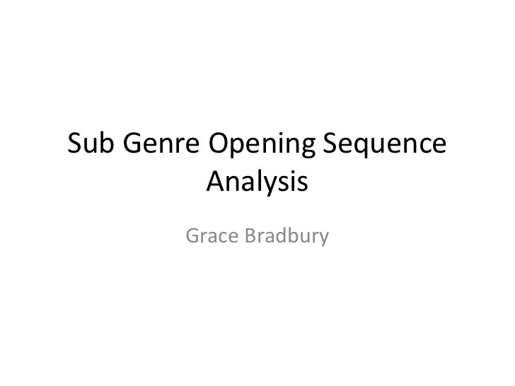 Sub Genre Opening Sequence          Analysis        Grace Bradbury