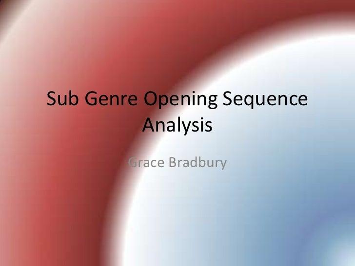 Sub Genre Opening Sequence          Analysis        Grace Bradbury