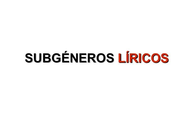 SUBGÉNEROS  LÍRICOS