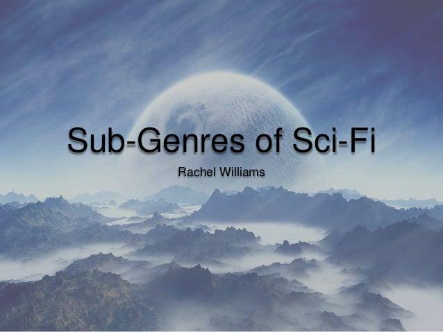 Sub-Genres of Sci-Fi Rachel Williams