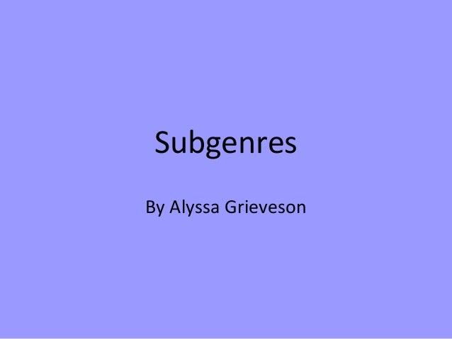 Subgenres By Alyssa Grieveson