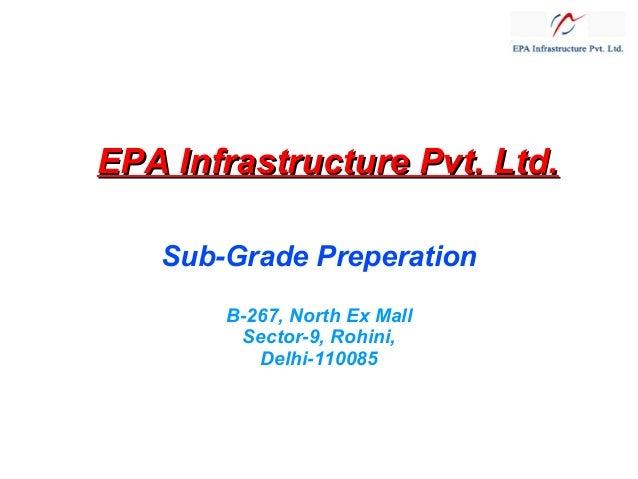 EPA Infrastructure Pvt. Ltd. Sub-Grade Preperation B-267, North Ex Mall Sector-9, Rohini, Delhi-110085