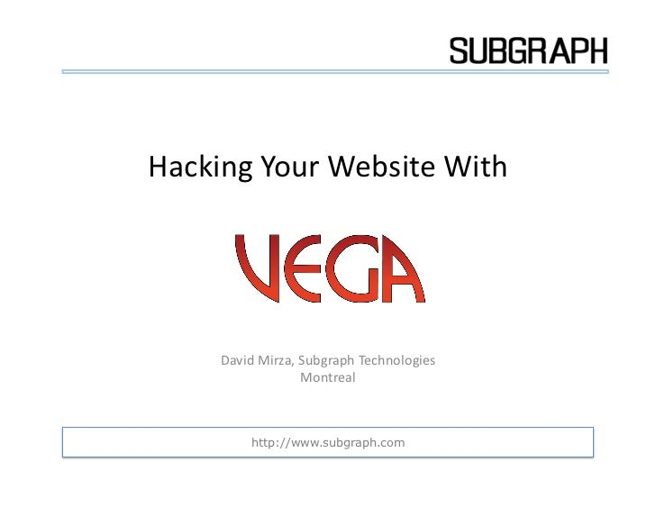 Hacking Your Website With        David Mirza, Subgraph Technologies                           Montreal  ...