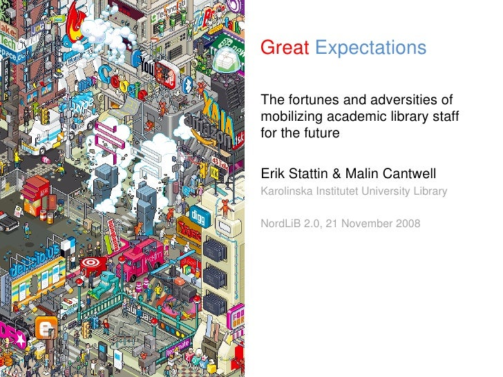 Great   Expectations <ul><li>The fortunes and adversities of mobilizing academic library staff for the future </li></ul><u...