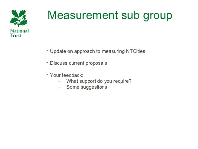 Measurement sub group• Update on approach to measuring NTCities• Discuss current proposals• Your feedback:     – What supp...