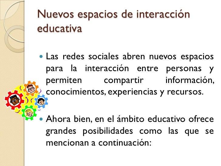 Nuevos espacios de interaccióneducativa   Las redes sociales abren nuevos espacios    para la interacción entre personas ...