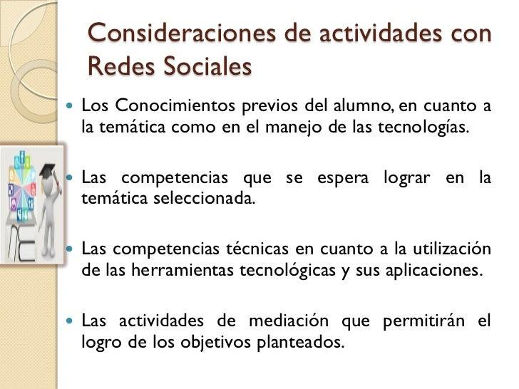 Consideraciones de actividades con    Redes Sociales   Los Conocimientos previos del alumno, en cuanto a    la temática c...