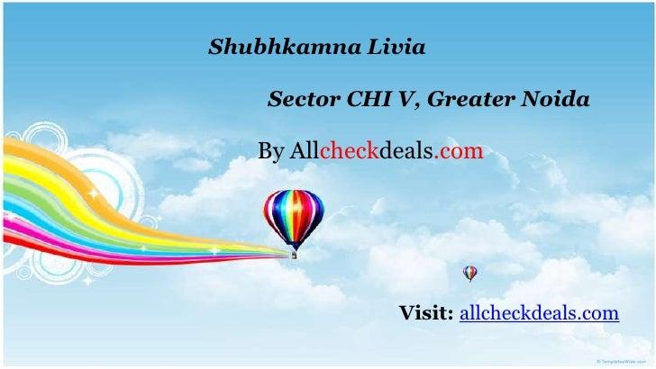 Shubhkamna Livia    Sector CHI V, Greater Noida   By Allcheckdeals.com               Visit: allcheckdeals.com