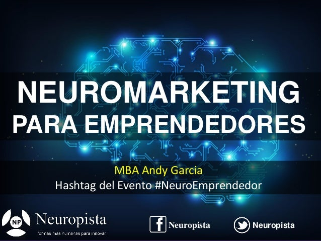 @agpmarketingNeuropista Neuropista MBA Andy Garcia Hashtag del Evento #NeuroEmprendedor NeuropistaNeuropista NEUROMARKETIN...