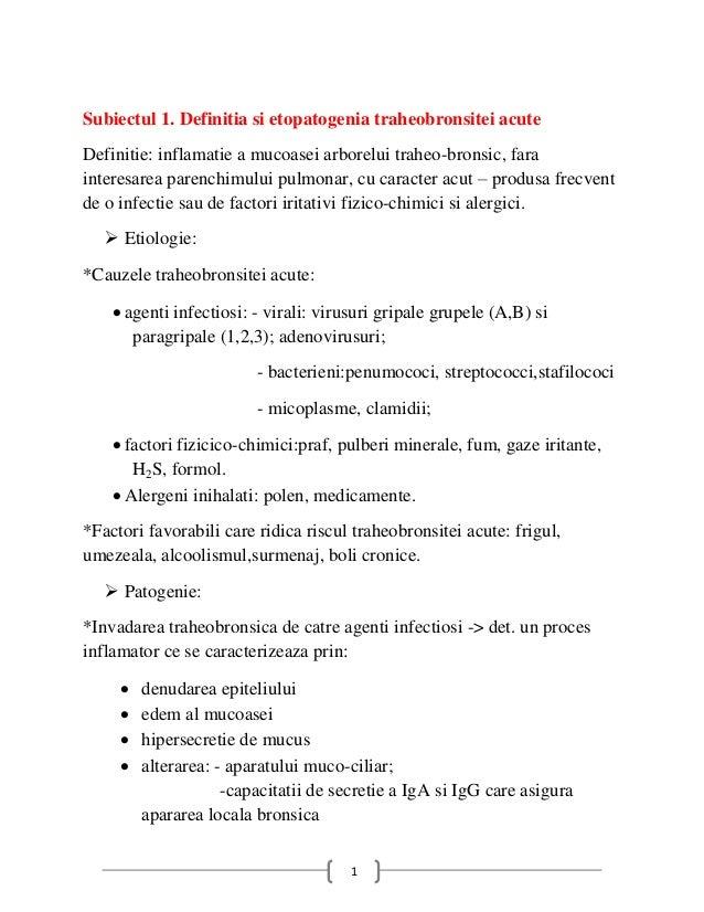 Subiectul 1. Definitia si etopatogenia traheobronsitei acuteDefinitie: inflamatie a mucoasei arborelui traheo-bronsic, far...
