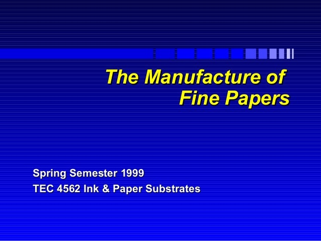 The Manufacture of Fine Papers  Spring Semester 1999 TEC 4562 Ink & Paper Substrates