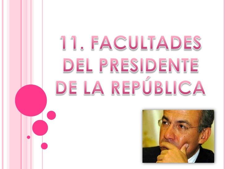 11. FACULTADES DEL PRESIDENTE DE LA REPÚBLICA<br />