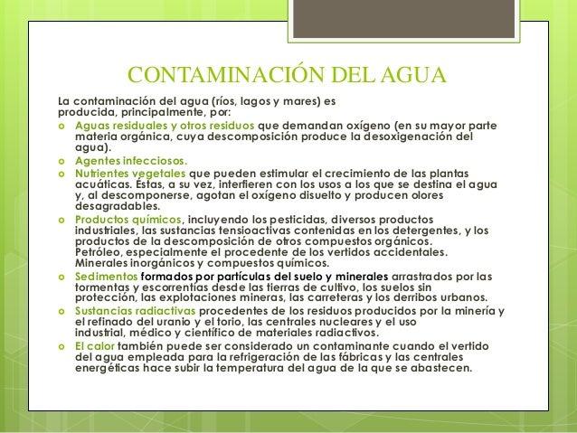 CONTAMINACIÓN DEL AGUALa contaminación del agua (ríos, lagos y mares) esproducida, principalmente, por: Aguas residuales ...