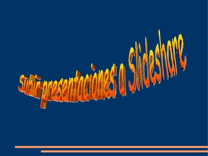 """Subir una presentación a Slideshare                 Escribimos """"slideshare""""             en Google"""