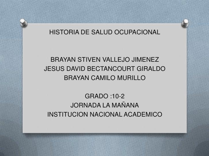 HISTORIA DE SALUD OCUPACIONAL  BRAYAN STIVEN VALLEJO JIMENEZJESUS DAVID BECTANCOURT GIRALDO     BRAYAN CAMILO MURILLO     ...