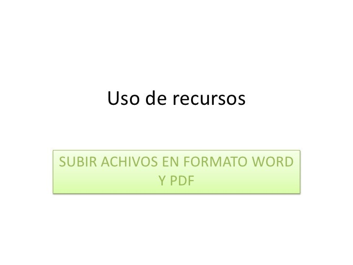 Uso de recursos<br />SUBIR ACHIVOS EN FORMATO WORD Y PDF<br />