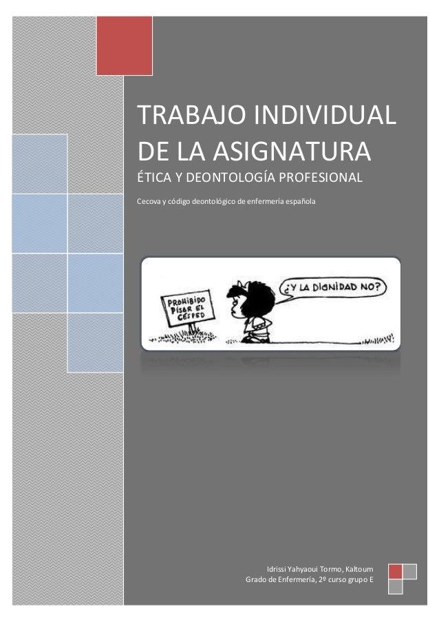 TRABAJO INDIVIDUAL DE LA ASIGNATURA ÉTICA Y DEONTOLOGÍA PROFESIONAL Cecova y código deontológico de enfermería española  I...