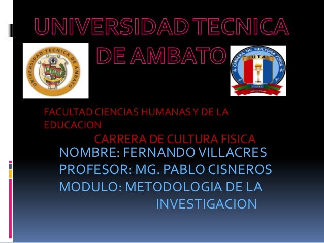 FACULTAD CIENCIAS HUMANAS Y DE LAEDUCACION        CARRERA DE CULTURA FISICA  NOMBRE: FERNANDO VILLACRES  PROFESOR: MG. PAB...