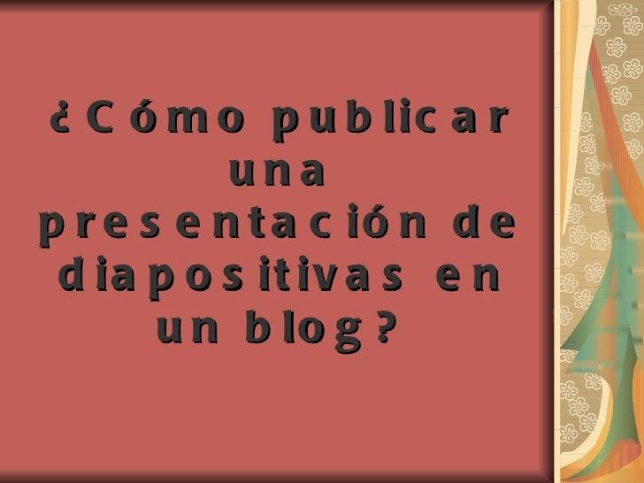 ¿Cómo publicar una presentación de diapositivas en un blog?