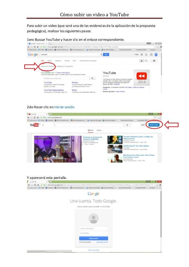 Cómo subir un video a YouTube  Para subir un video (que será una de las evidencias de la aplicación de la propuesta pedagó...
