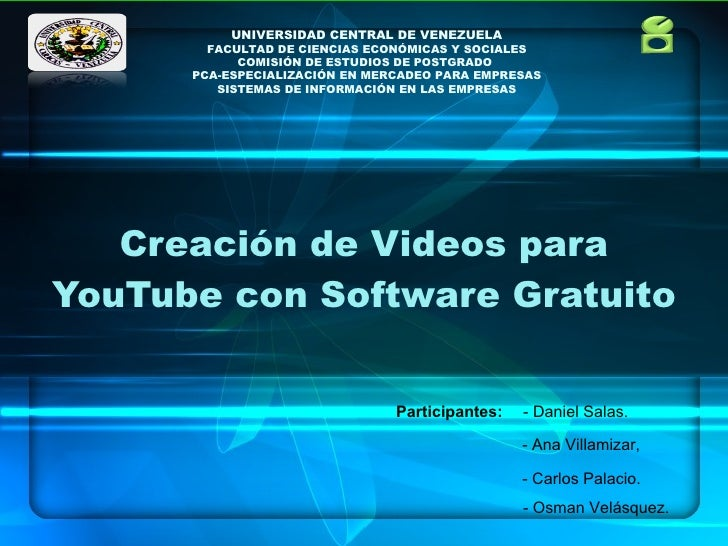 Creación de Videos para YouTube con Software Gratuito Participantes: - Daniel Salas.  - Ana Villamizar, - Carlos Palacio. ...