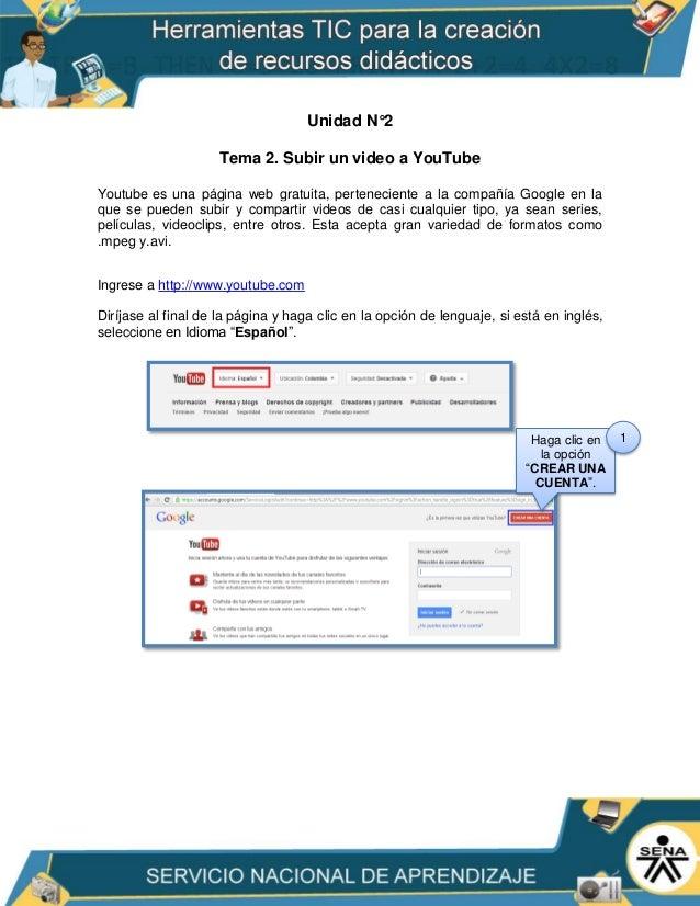 Unidad N°2 Tema 2. Subir un video a YouTube Youtube es una página web gratuita, perteneciente a la compañía Google en la q...