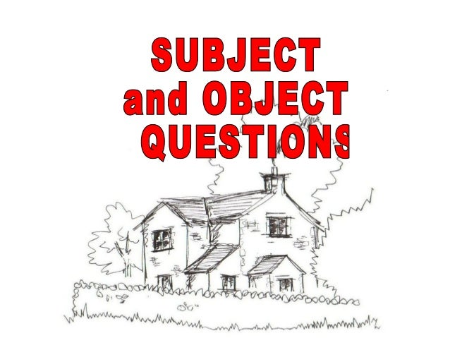 SUBJECT QUESTION:A subject question asks about the subject of the sentenceThe clown is selling balloonssubjectWho is selli...