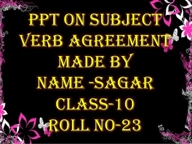 PPT ON SUBJECT VERB AGREEMENT MADE BY NAME -SAGAR CLASS-10 ROLL NO-23