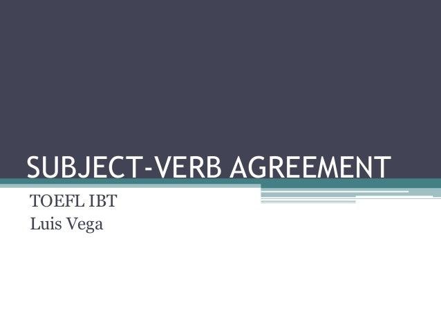 SUBJECT-VERB AGREEMENTTOEFL IBTLuis Vega