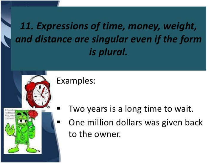 11. Expressions of time, money, weight,and distance are singular even if the form                is plural.         Exampl...
