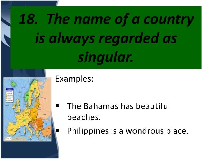 18. The name of a country  is always regarded as         singular.     Examples:      The Bahamas has beautiful       bea...